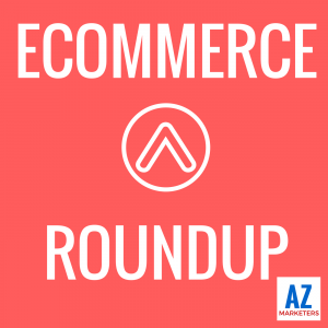 Ecommerce Roundup Podcast