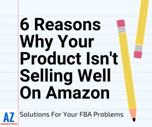 Amazon FBA Seller: 6 Reasons Why Your Product Isn't Selling